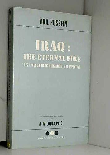 Iraq, the eternal fire: 1972 Iraqi oil nationalization in perspective: Husayn, Adil