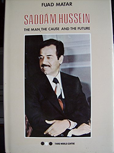 9780861990085: Saddam Hussein: The Man, the Cause and the Future
