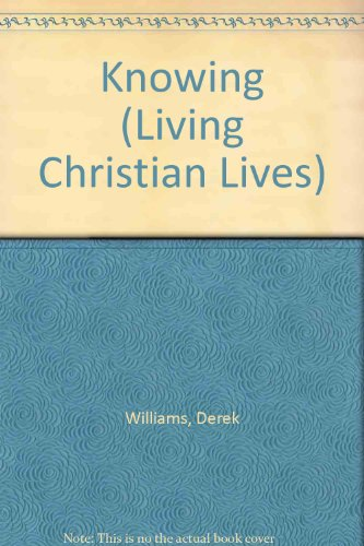 Knowing (Living Christian Lives) (0862011264) by DEREK WILLIAMS