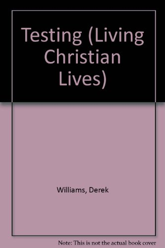 Testing (Living Christian Lives) (0862011302) by DEREK WILLIAMS