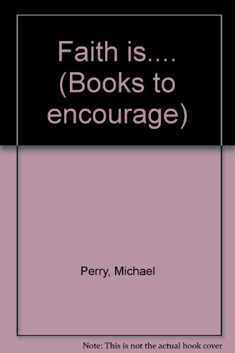Faith Is.... (Books to encourage) (0862011507) by Michael Perry