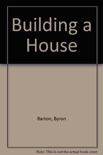Building A House Barton Byron