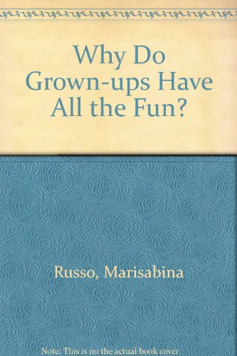 Why Do Grown-ups Have All the Fun?: Marisabina Russo
