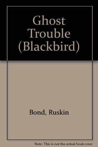 Ghost Trouble (Blackbird): Ruskin Bond