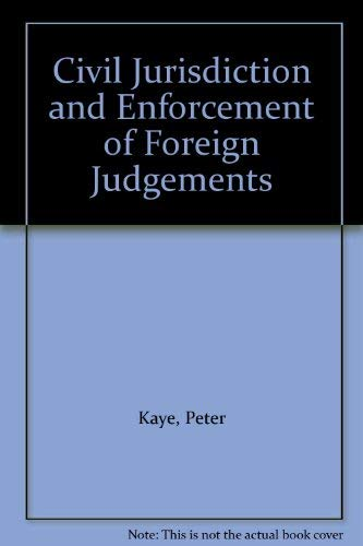 Civil Jurisdiction and Enforcement of Foreign Judgements: Kaye, Peter