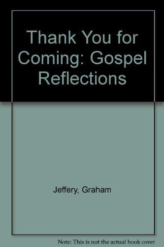 Thank You for Coming: Gospel Reflections (9780862080334) by Jeffery, Graham