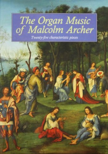 9780862099039: The Organ Music of Malcolm Archer: Twenty-Five Characteristic Pieces