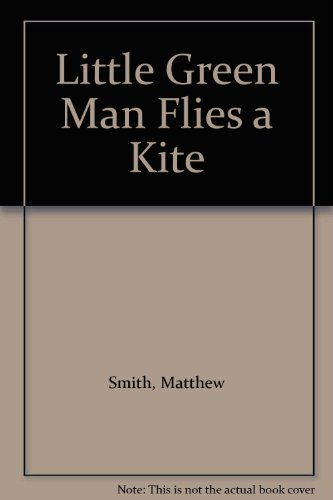 Little Green Man Flies a Kite: Smith, Matthew