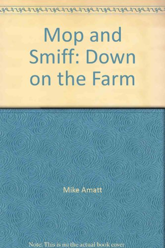 Mop and Smiff: Down on the Farm: Mike Amatt