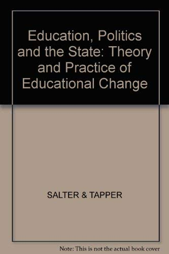 Education, Politics and the State: Theory and Practice of Educational Change: Salter, Brian, Tapper...