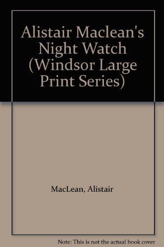 9780862204037: Alistair Maclean's Night Watch (Windsor Large Print Series)