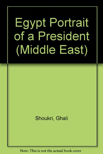 Egypt: Portrait of a President, 1971-1981: The Counter-Revolution in Egypt, Sadat's Road to ...