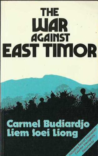 War Against East Timor: Budiardjo, Carmel; Liong, Liem Soei