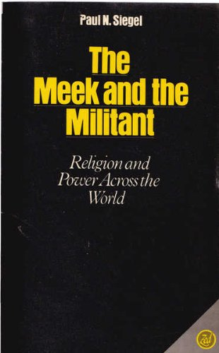 The Meek and the Militant : Religion and Power Across the World: Siegel, Paul N.