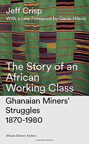 9780862323783: Story of an African Working Class: Ghanaian Miners' Struggles 1870-1980 (African History Archive)