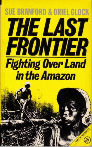 The Last Frontier: Fighting for Land in the Amazon (Third World books): Branford, Susan, Glock, ...