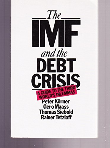 The Imf and the Debt Crisis: A Guide to the Third World's Dilemmas: Korner, Peter, Maass, Gero...