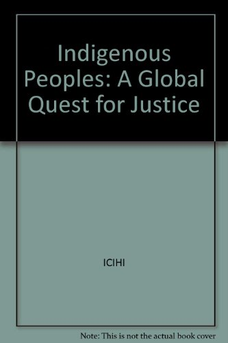 Indigenous Peoples: A Global Quest for Justice, A Report For the Independent Commission on ...