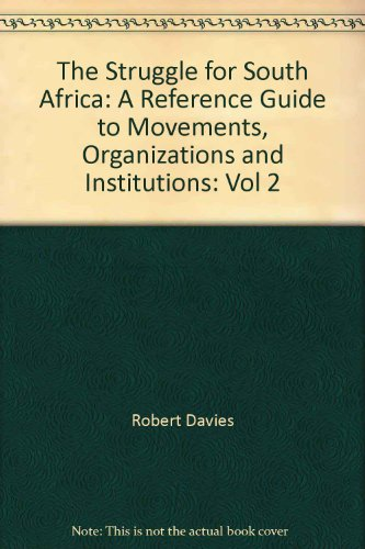 The Struggle for South Africa: A Reference Guide to Movements, Organizations and Institutions: ...