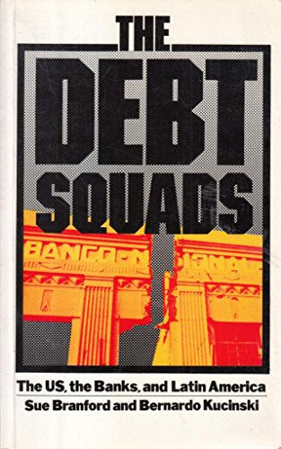 The Debt Squads: The U.S., the Banks and Latin America: Sue Branford