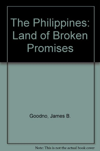 The Philippines: Land of Broken Promises (Politics in Contemporary Asia): James R. Goodno