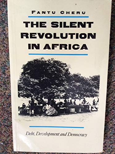 The Silent Revolution in Africa: Debt, Development and Democracy: Cheru, Fantu