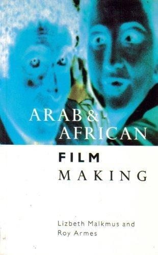Arab and African Film Making: Malkmus, Lizbeth, Armes, Roy