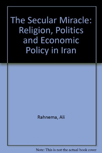 The Secular Miracle: Religion, Politics and Economic Policy in Iran: Rahnema, Ali, Nomani, Farhad