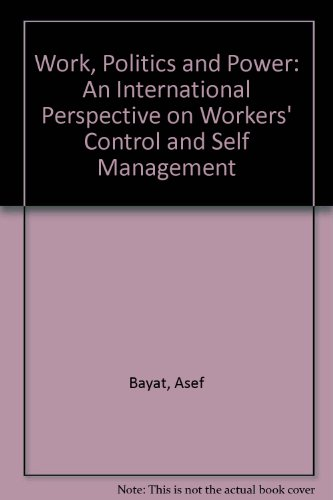 9780862329761: Work, Politics, and Power: An International Perspective on Workers' Control and Self-Management by Bayat, Assef published by Monthly Review Press [ Hardcover ]