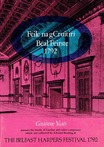 9780862330255: Feile na gCruitiri, Beal Feirste, 1792: Grainne Yeats assesses the music of Carolan and other harper composers which was collected by Edward Bunting at the Belfast Harpers' Festival, 1792