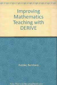 Improving Mathematics Teaching with DERIVE: Bernhard Kutzler