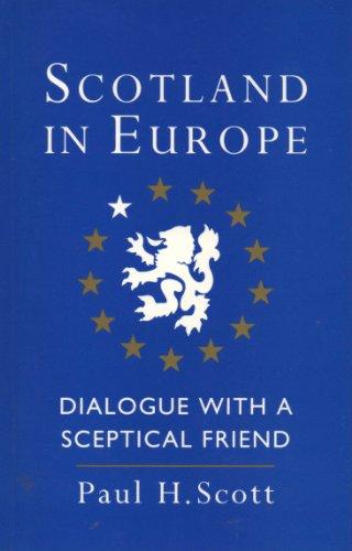 Scotland in Europe: Dialogue with a Sceptical Friend.: Scott, Paul