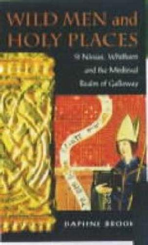 Wild Men and Holy Places: St.Ninian, Whithorn and the Medieval Realm of Galloway: Brooke, Daphne