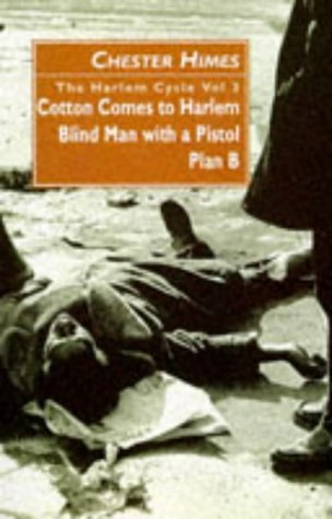The Harlem Cycle: Cotton Comes to Harlem; Blind Man with a Pistol; Plan B: Himes, Chester