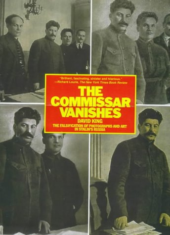 The Commissar Vanishes. The Falsification of Photographs and Art in Stalin's Russia. Preface by S...