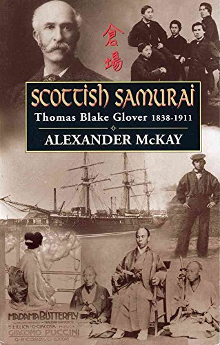 Scottish Samurai: Thomas Blake Glover, 1838-1911: McKay, Alexander