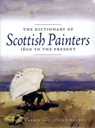 The Dictionary of Scottish Painters 1600 To The Present: Halsby, Julian and Harris, Paul