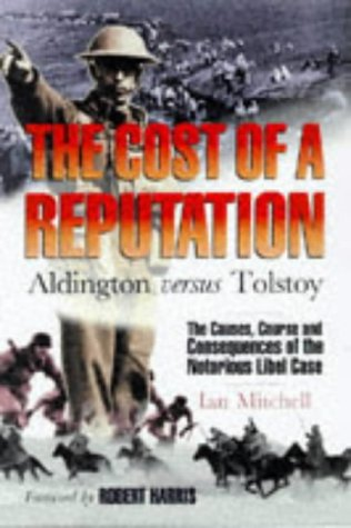 9780862418229: The Cost of a Reputation: Aldington Versus Tolstoy - The Causes, Course and Consequences of the Notorious Libel Case