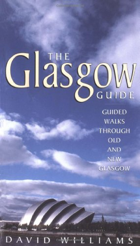 The Glasgow Guide: Guided Walks Through Old and New Glasgow (0862418402) by David Williams