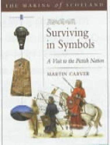Surviving in Symbols: A Visit to the Pictish Nation (Making of Scotland): Martin Carver