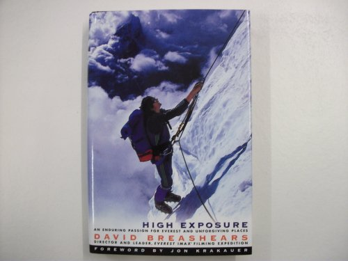 High Exposure: An Enduring Passion for Everest and Other Unforgiving Places: Breashears, David