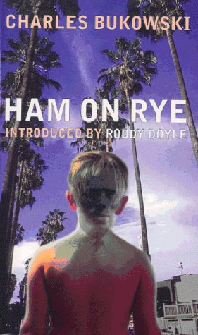 Ham on Rye: Bukowski, Charles