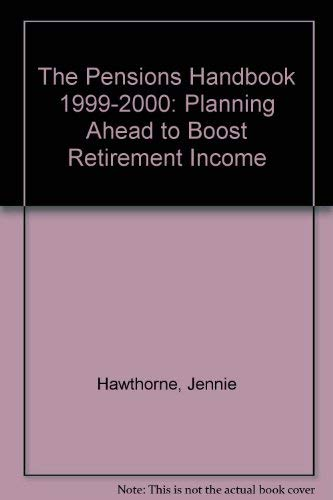 The Pensions Handbook 1999-2000: Planning Ahead to Boost Retirement Income (086242299X) by Hawthorne, Jennie; Ward, Sue