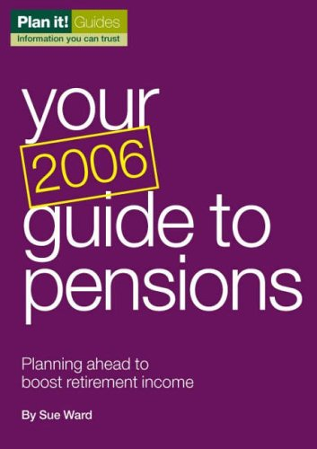 Your Guide to Pensions 2006 Planning Ahead to Boost Retirement Income (0862424097) by SUE WARD