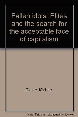 Fallen idols: Elites and the search for the acceptable face of capitalism (086245025X) by Clarke, Michael