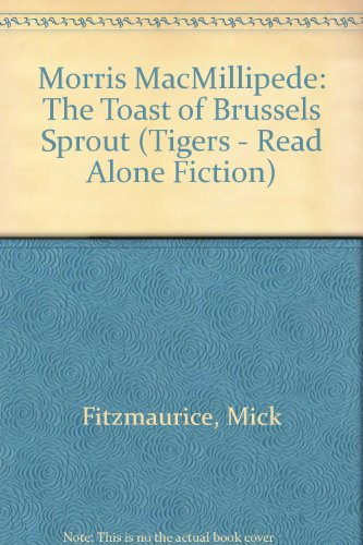 9780862644871: Morris MacMillipede: The Toast of Brussels Sprout (Tigers - Read Alone Fiction)