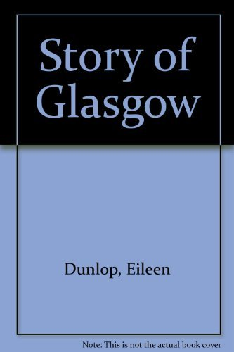 Story of Glasgow (0862670276) by Dunlop, Eileen and Antony Kamm.