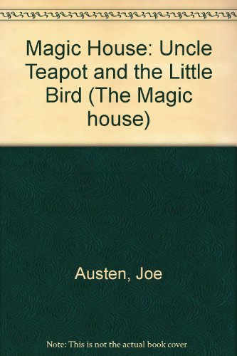 Magic House: Uncle Teapot and the Little Bird (0862671051) by Joe Austen
