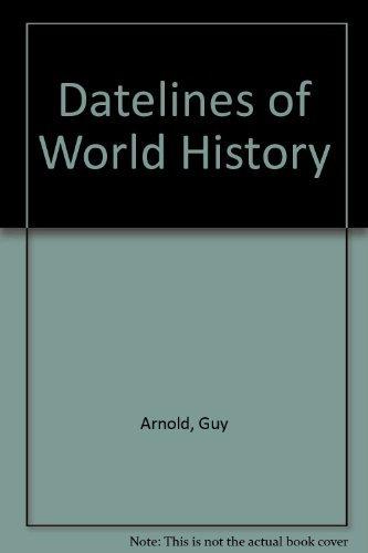 Datelines of World History: Guy ARNOLD