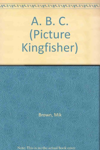 9780862722630: A. B. C. (Picture Kingfisher)